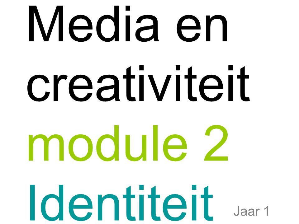 Media en creativiteit module 2 Identiteit Jaar 1