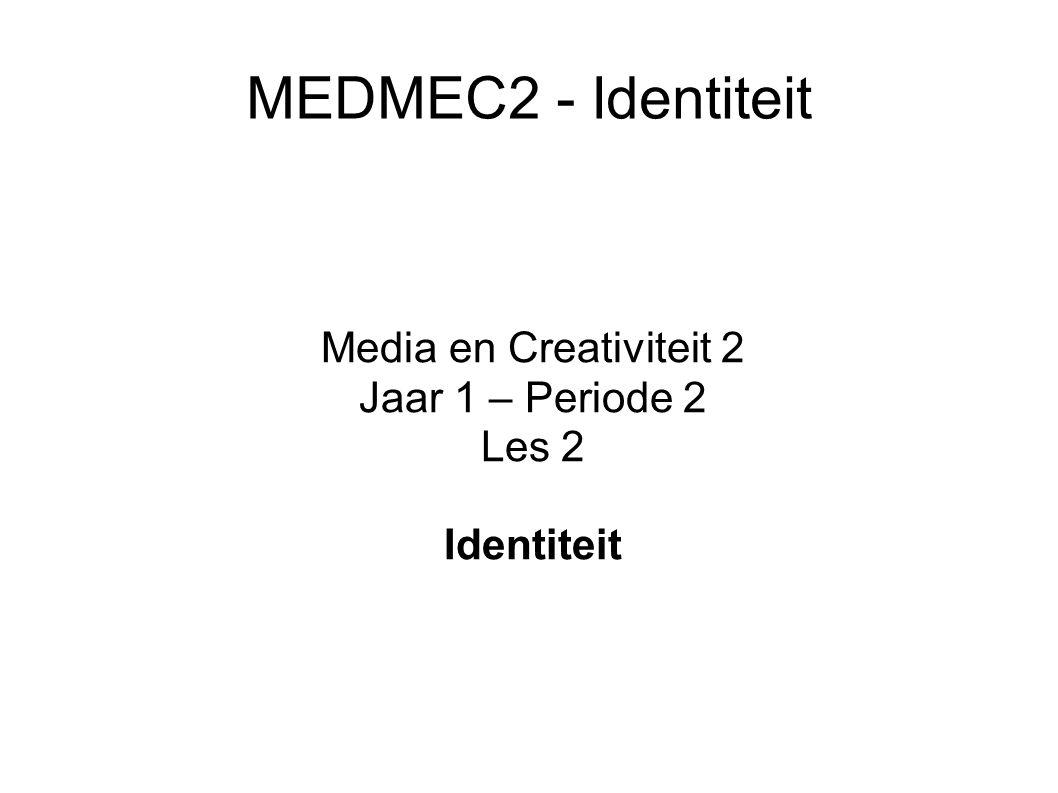 MEDMEC2 - Identiteit Media en Creativiteit 2 Jaar 1 – Periode 2 Les 2 Identiteit