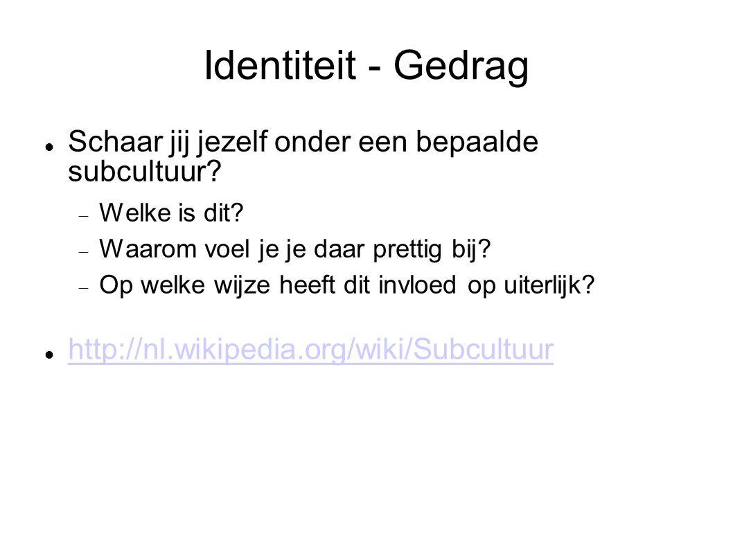 Identiteit - Gedrag Schaar jij jezelf onder een bepaalde subcultuur?  Welke is dit?  Waarom voel je je daar prettig bij?  Op welke wijze heeft dit