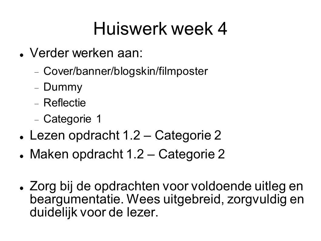 Huiswerk week 4 Verder werken aan:  Cover/banner/blogskin/filmposter  Dummy  Reflectie  Categorie 1 Lezen opdracht 1.2 – Categorie 2 Maken opdrach