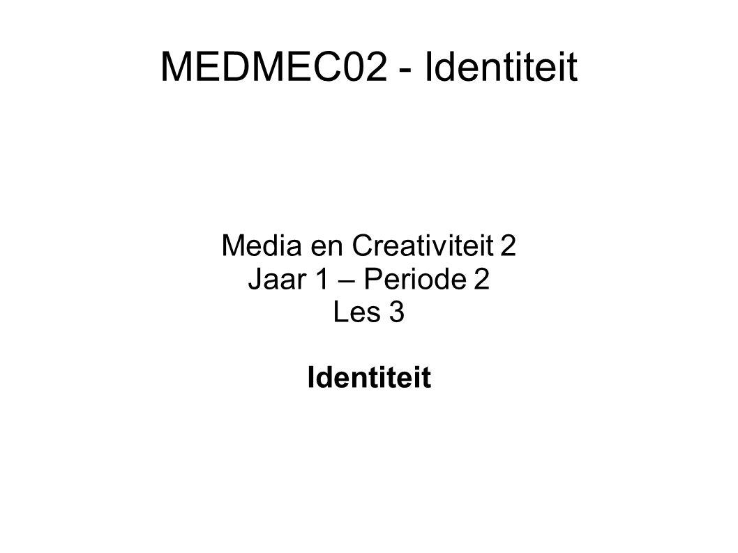 MEDMEC02 - Identiteit Media en Creativiteit 2 Jaar 1 – Periode 2 Les 3 Identiteit