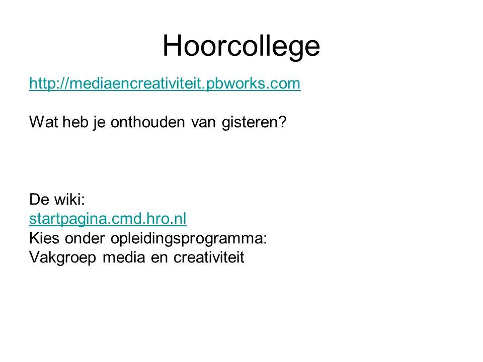 Hoorcollege http://mediaencreativiteit.pbworks.com Wat heb je onthouden van gisteren.