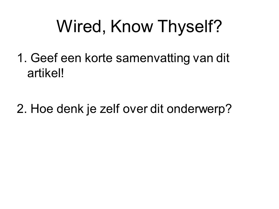 Wired, Know Thyself. 1. Geef een korte samenvatting van dit artikel.