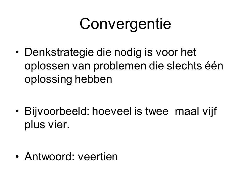 Convergentie Denkstrategie die nodig is voor het oplossen van problemen die slechts één oplossing hebben Bijvoorbeeld: hoeveel is twee maal vijf plus