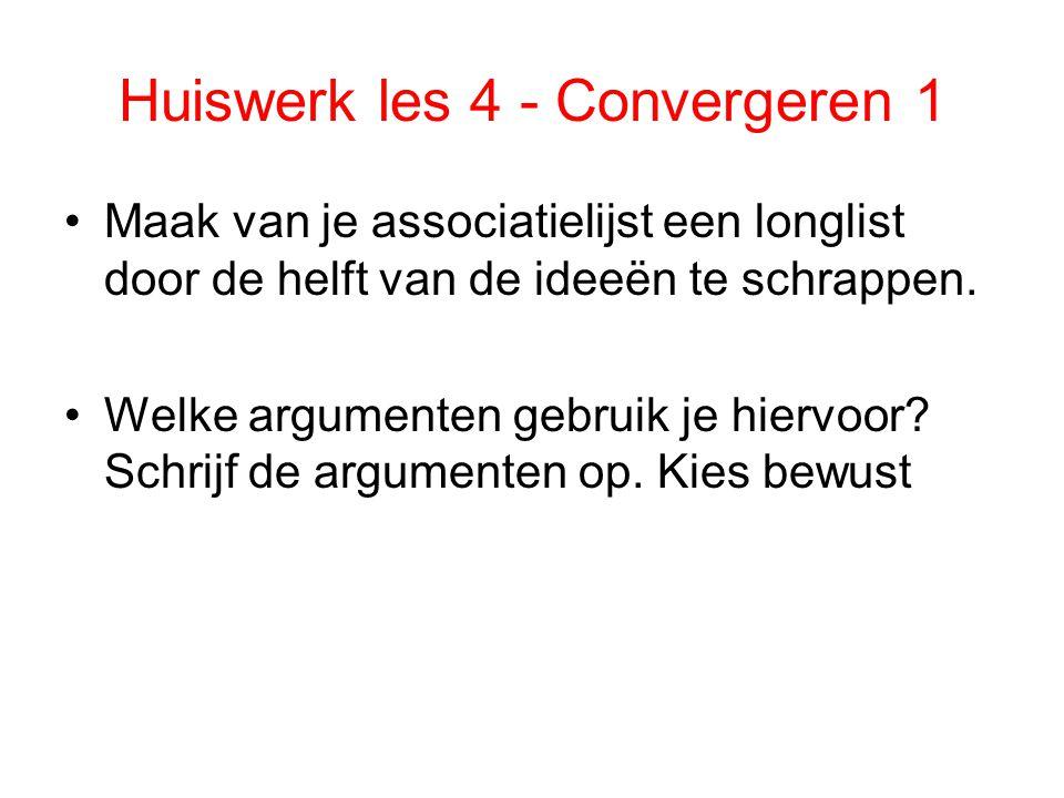 Huiswerk les 4 - Convergeren 1 Maak van je associatielijst een longlist door de helft van de ideeën te schrappen. Welke argumenten gebruik je hiervoor