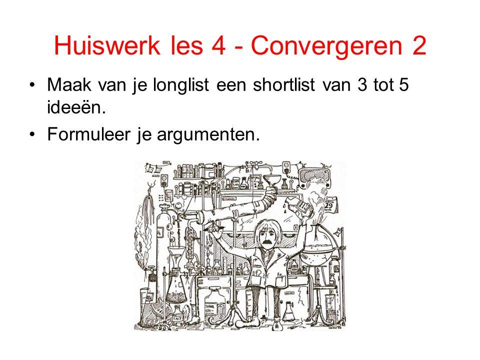 Huiswerk les 4 - Convergeren 2 Maak van je longlist een shortlist van 3 tot 5 ideeën. Formuleer je argumenten.