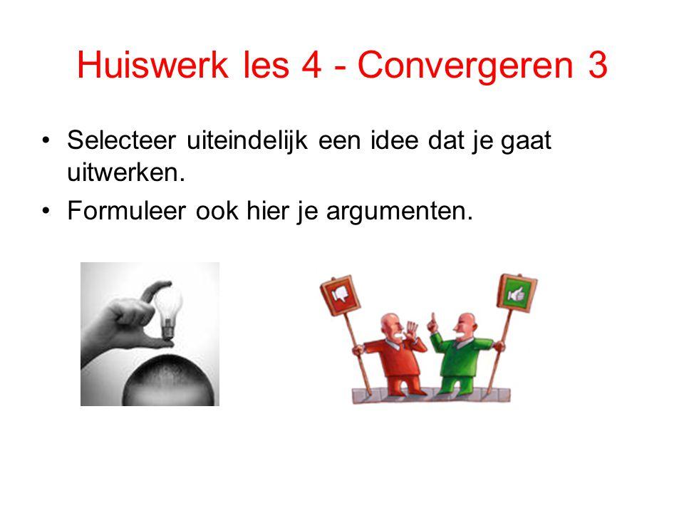Huiswerk les 4 - Convergeren 3 Selecteer uiteindelijk een idee dat je gaat uitwerken. Formuleer ook hier je argumenten.