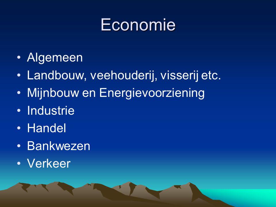 Economie Algemeen Landbouw, veehouderij, visserij etc. Mijnbouw en Energievoorziening Industrie Handel Bankwezen Verkeer