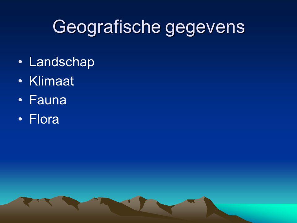 Geografische gegevens Landschap Klimaat Fauna Flora