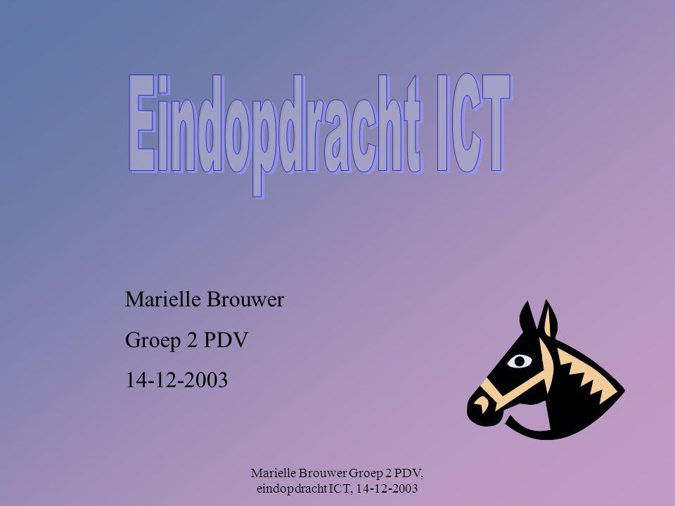 Marielle Brouwer Groep 2 PDV, eindopdracht ICT, 14-12-2003 Marielle Brouwer Groep 2 PDV 14-12-2003