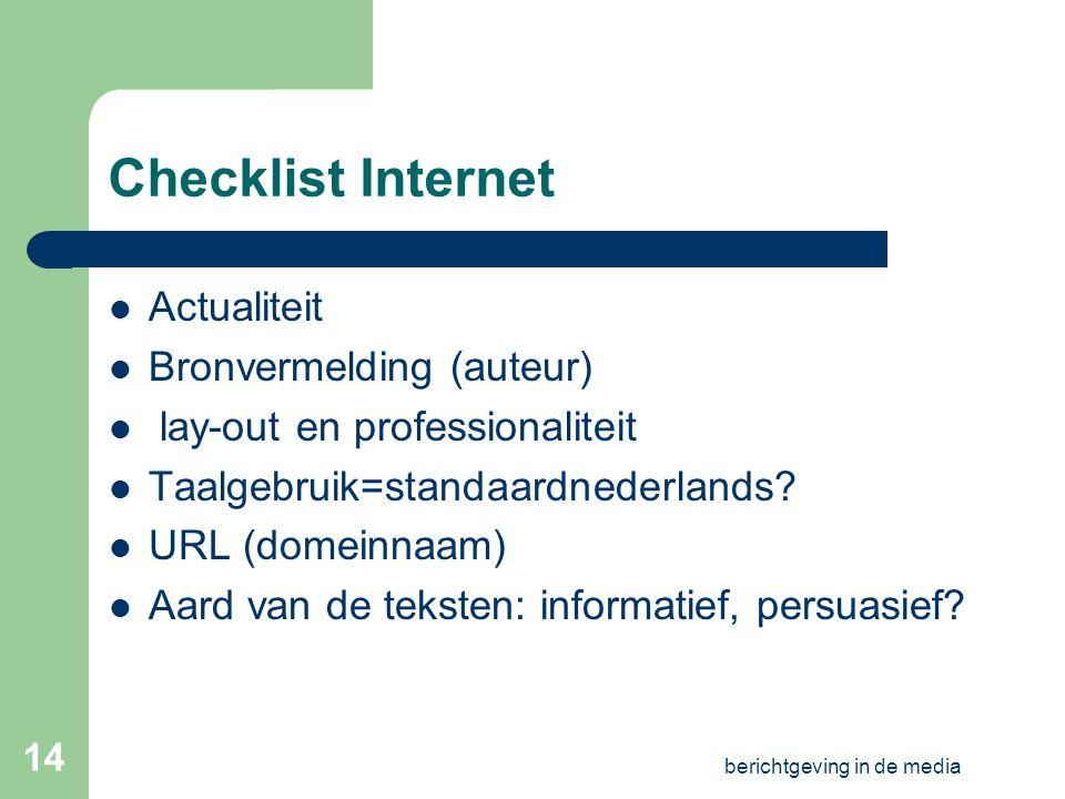 berichtgeving in de media 13 Internet als nieuwsbron: c) andere sites Homepages van providers Kranten (zie later!) … checklist