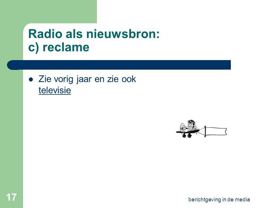 berichtgeving in de media 16 Radio als nieuwsbron: b) commerciële zenders Analyse radiojournaal Verschillen met VRT-journaal