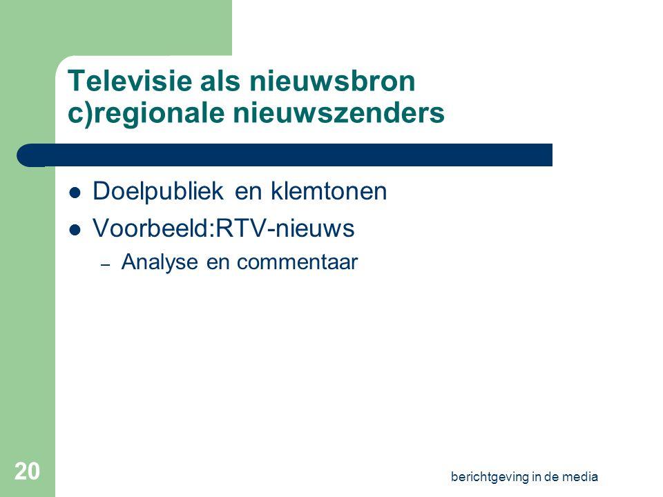 berichtgeving in de media 19 Televisie als nieuwsbron: b)VTM-nieuws Analyse: zie VRT Vergelijking met VRT-nieuws conclusies