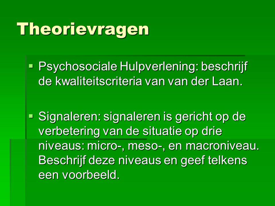 Theorievragen  Psychosociale Hulpverlening: beschrijf de kwaliteitscriteria van van der Laan.