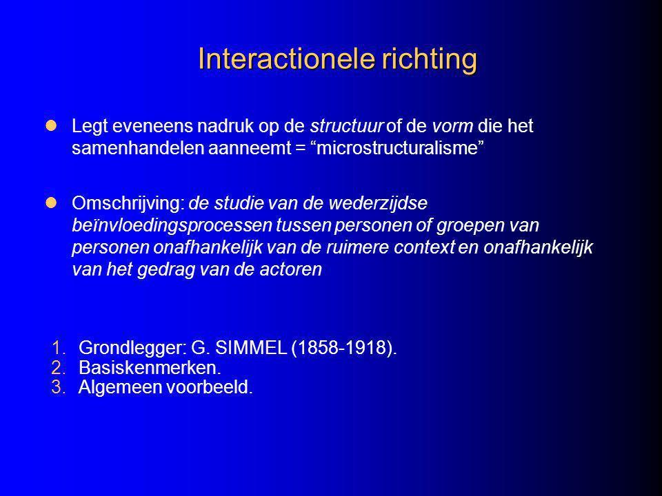 Interactionele richting 1.Grondlegger: G.SIMMEL (1858-1918).