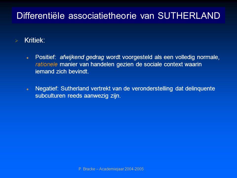 P. Bracke – Academiejaar 2004-2005 Differentiële associatietheorie van SUTHERLAND  Kritiek: Positief: afwijkend gedrag wordt voorgesteld als een voll