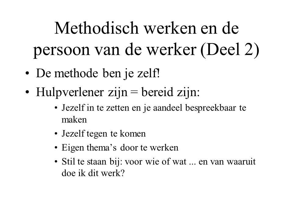 Methodisch werken en de persoon van de werker (Deel 2) De methode ben je zelf! Hulpverlener zijn = bereid zijn: Jezelf in te zetten en je aandeel besp