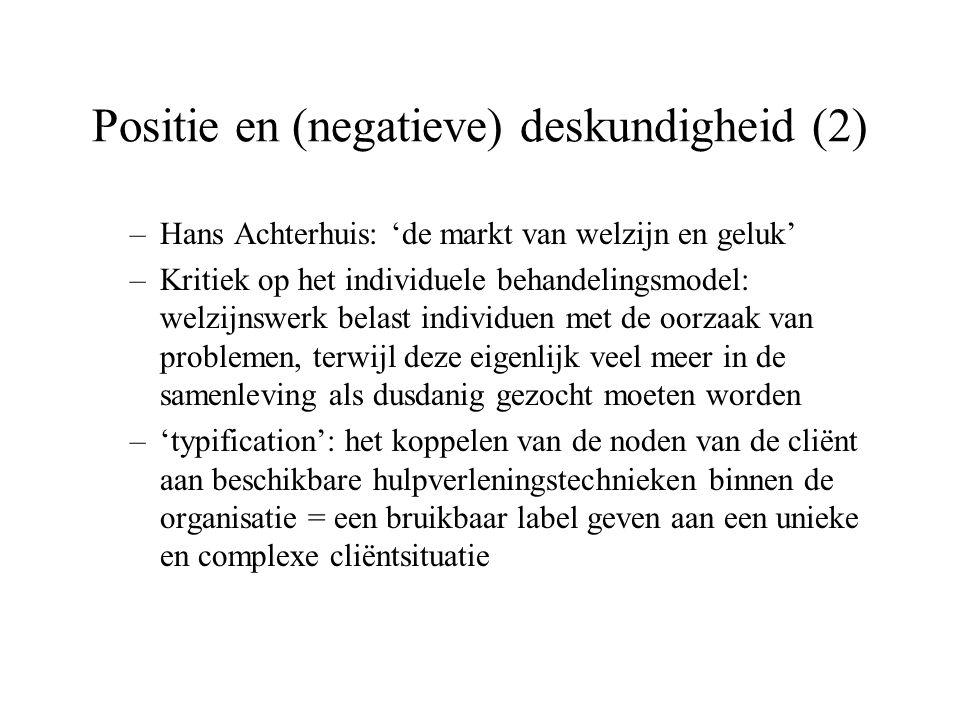 Positie en (negatieve) deskundigheid (2) –Hans Achterhuis: 'de markt van welzijn en geluk' –Kritiek op het individuele behandelingsmodel: welzijnswerk