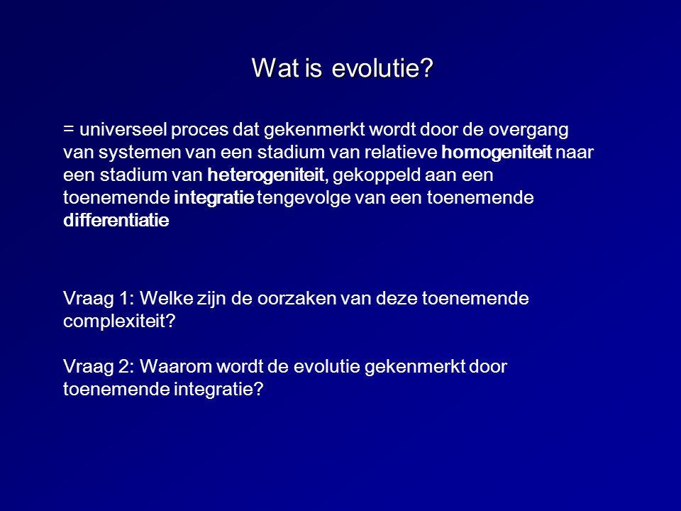 Wat is evolutie? = universeel proces dat gekenmerkt wordt door de overgang van systemen van een stadium van relatieve homogeniteit naar een stadium va