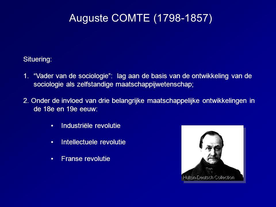 """Auguste COMTE (1798-1857) Situering: 1.""""Vader van de sociologie"""": lag aan de basis van de ontwikkeling van de sociologie als zelfstandige maatschappij"""