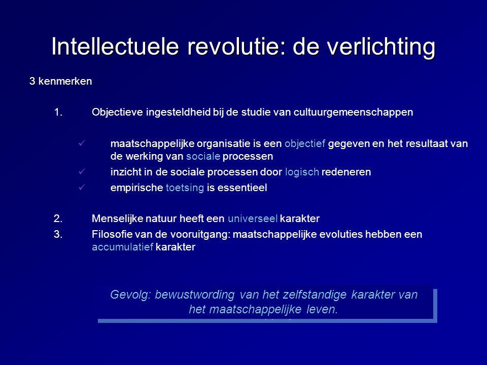 Intellectuele revolutie: de verlichting 3 kenmerken 1. 1.Objectieve ingesteldheid bij de studie van cultuurgemeenschappen maatschappelijke organisatie