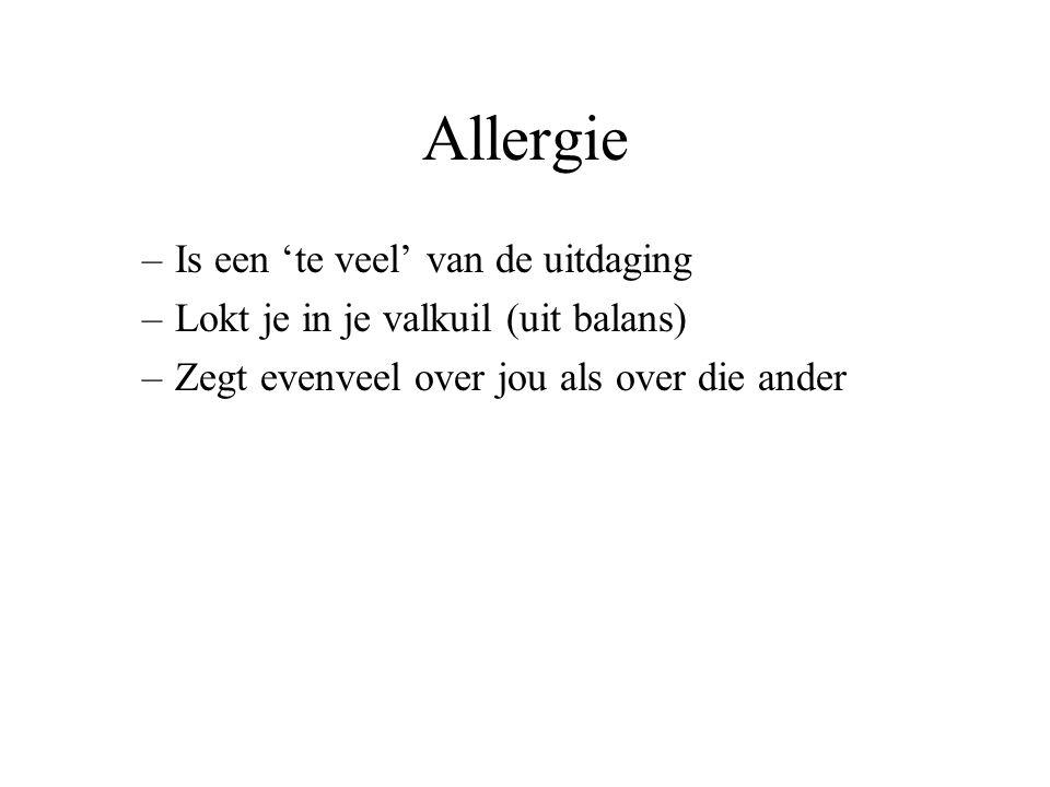 Allergie –Is een 'te veel' van de uitdaging –Lokt je in je valkuil (uit balans) –Zegt evenveel over jou als over die ander