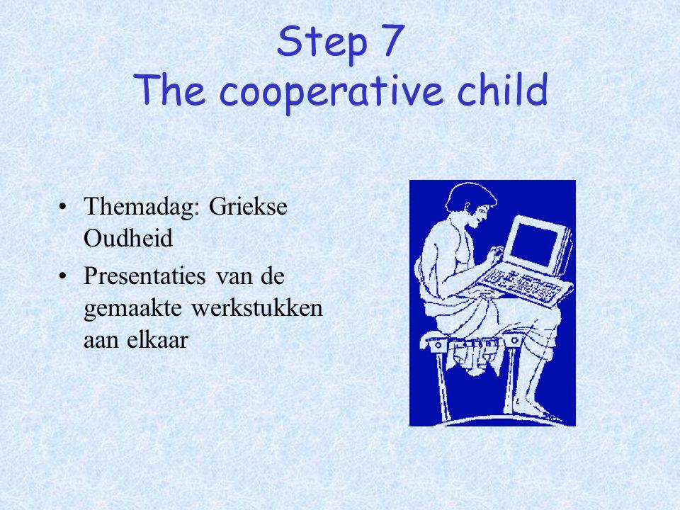 Step 7 The cooperative child Themadag: Griekse Oudheid Presentaties van de gemaakte werkstukken aan elkaar