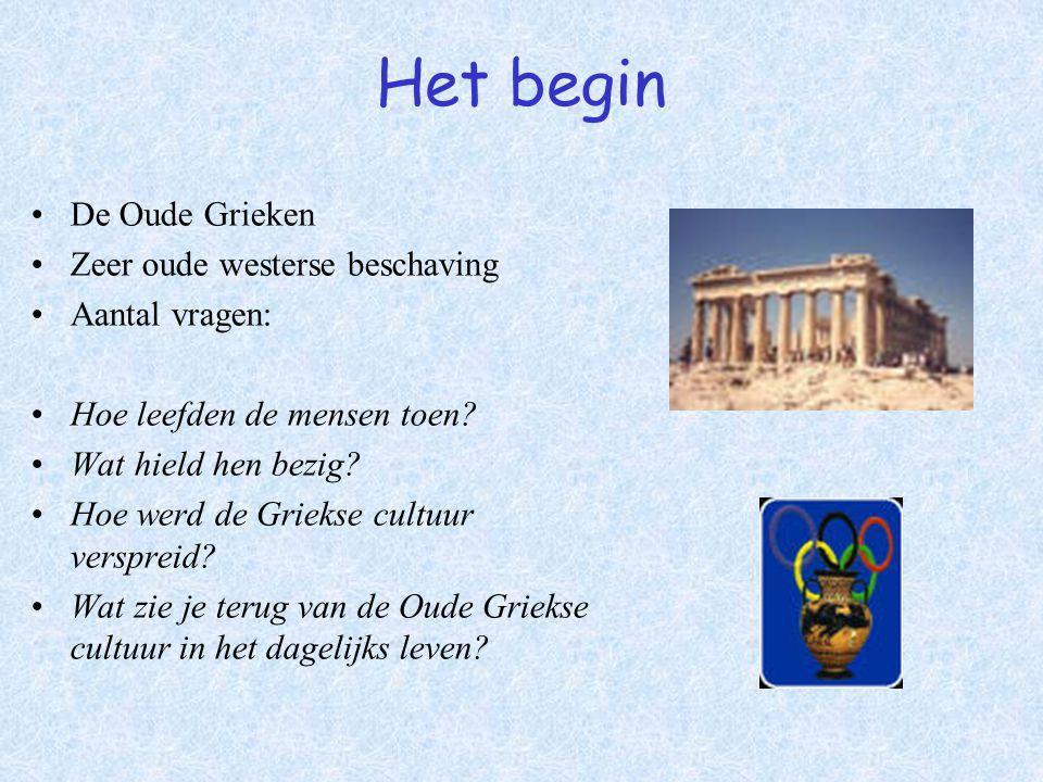 Het begin De Oude Grieken Zeer oude westerse beschaving Aantal vragen: Hoe leefden de mensen toen? Wat hield hen bezig? Hoe werd de Griekse cultuur ve
