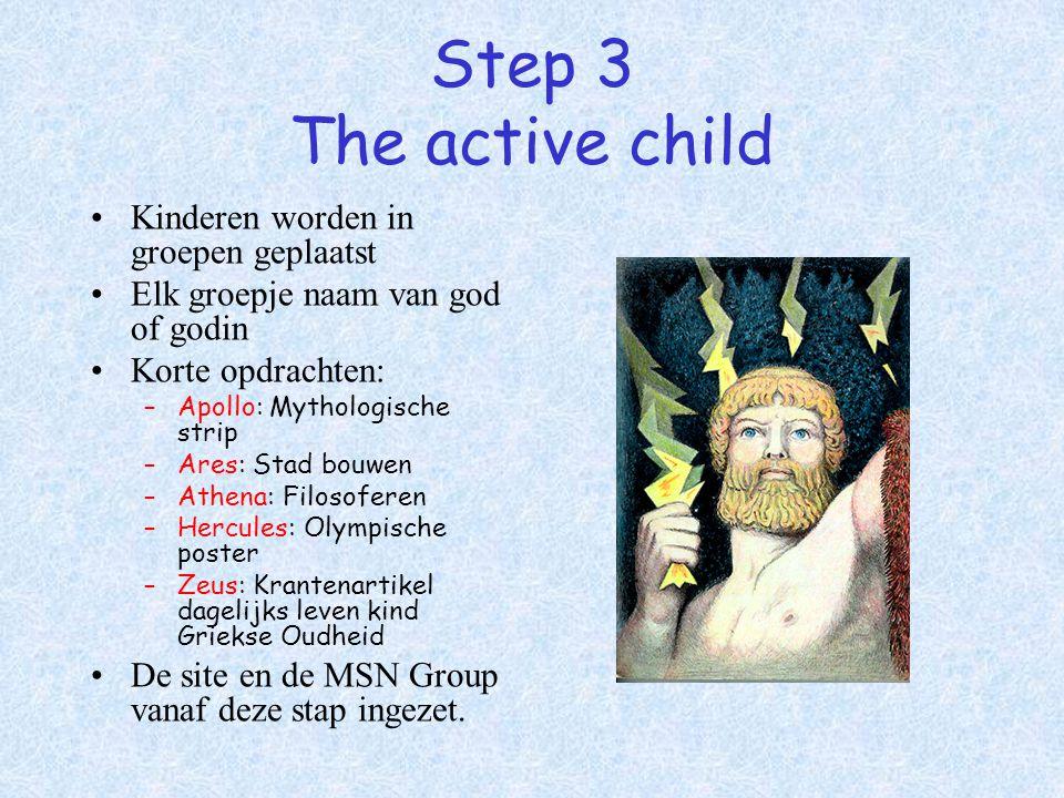 Step 3 The active child Kinderen worden in groepen geplaatst Elk groepje naam van god of godin Korte opdrachten: –Apollo: Mythologische strip –Ares: S
