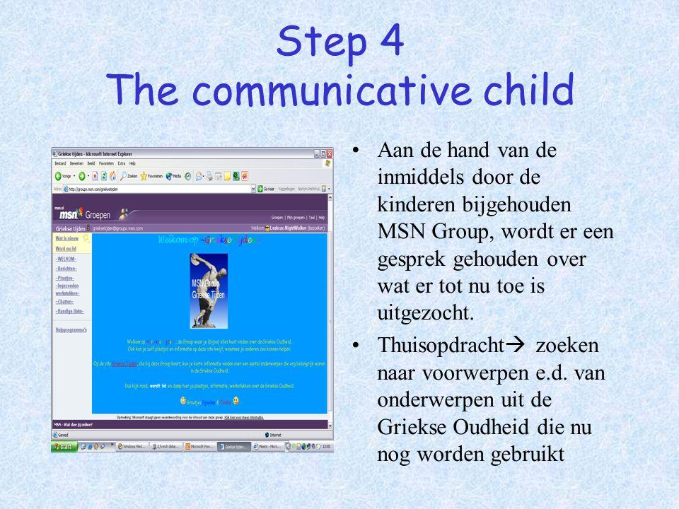 Step 4 The communicative child Aan de hand van de inmiddels door de kinderen bijgehouden MSN Group, wordt er een gesprek gehouden over wat er tot nu t