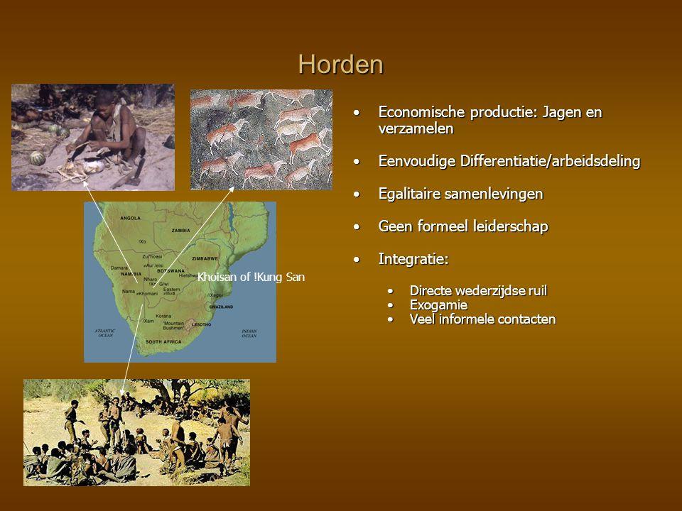 Horden Economische productie: Jagen en verzamelenEconomische productie: Jagen en verzamelen Eenvoudige Differentiatie/arbeidsdelingEenvoudige Differen