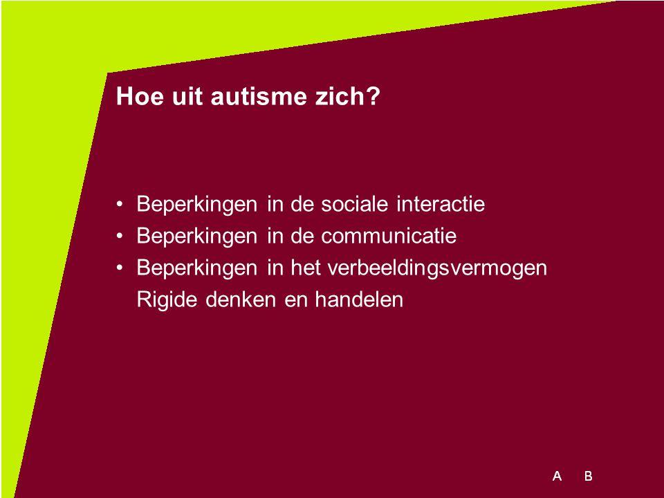 Hoe uit autisme zich? Beperkingen in de sociale interactie Beperkingen in de communicatie Beperkingen in het verbeeldingsvermogen Rigide denken en han