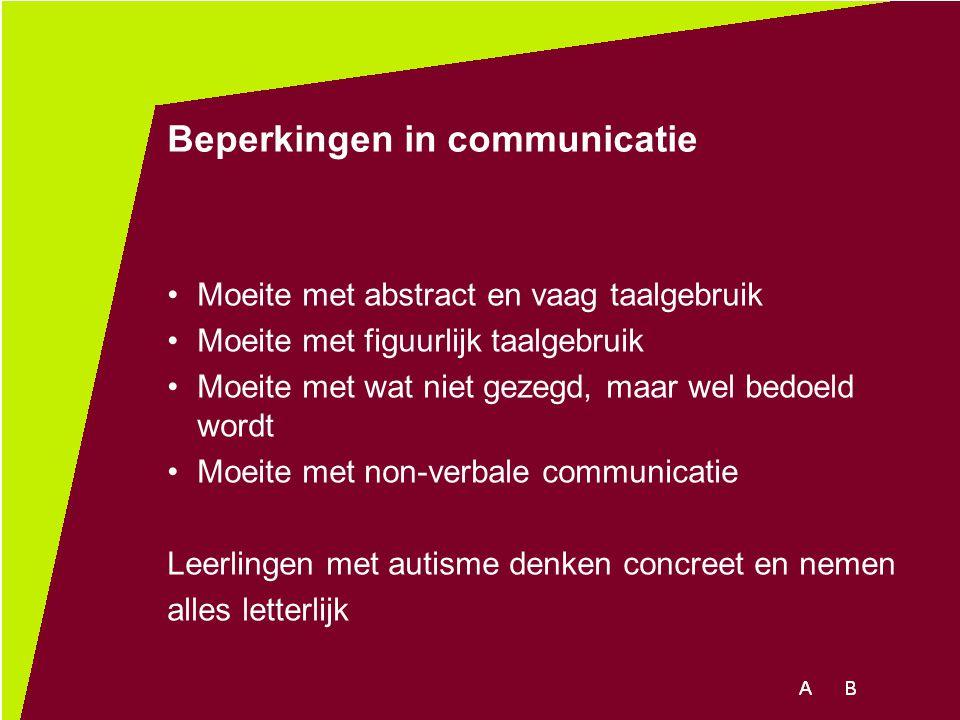 Beperkingen in communicatie Moeite met abstract en vaag taalgebruik Moeite met figuurlijk taalgebruik Moeite met wat niet gezegd, maar wel bedoeld wor