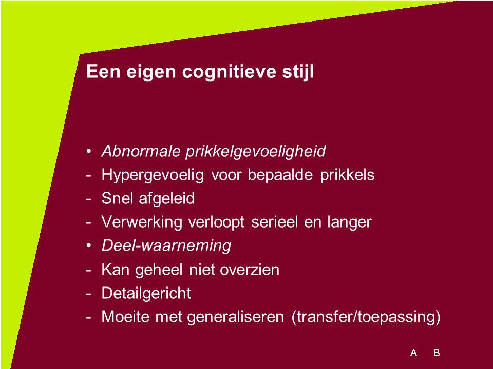 Een eigen cognitieve stijl Abnormale prikkelgevoeligheid -Hypergevoelig voor bepaalde prikkels -Snel afgeleid -Verwerking verloopt serieel en langer D
