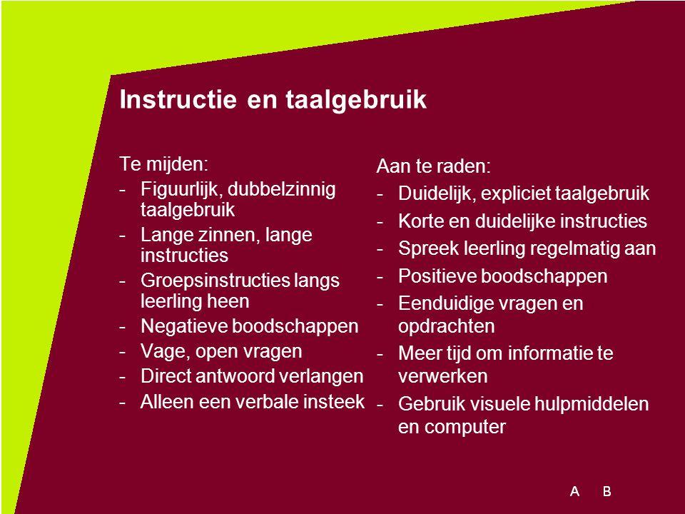Instructie en taalgebruik Te mijden: -Figuurlijk, dubbelzinnig taalgebruik -Lange zinnen, lange instructies -Groepsinstructies langs leerling heen -Ne
