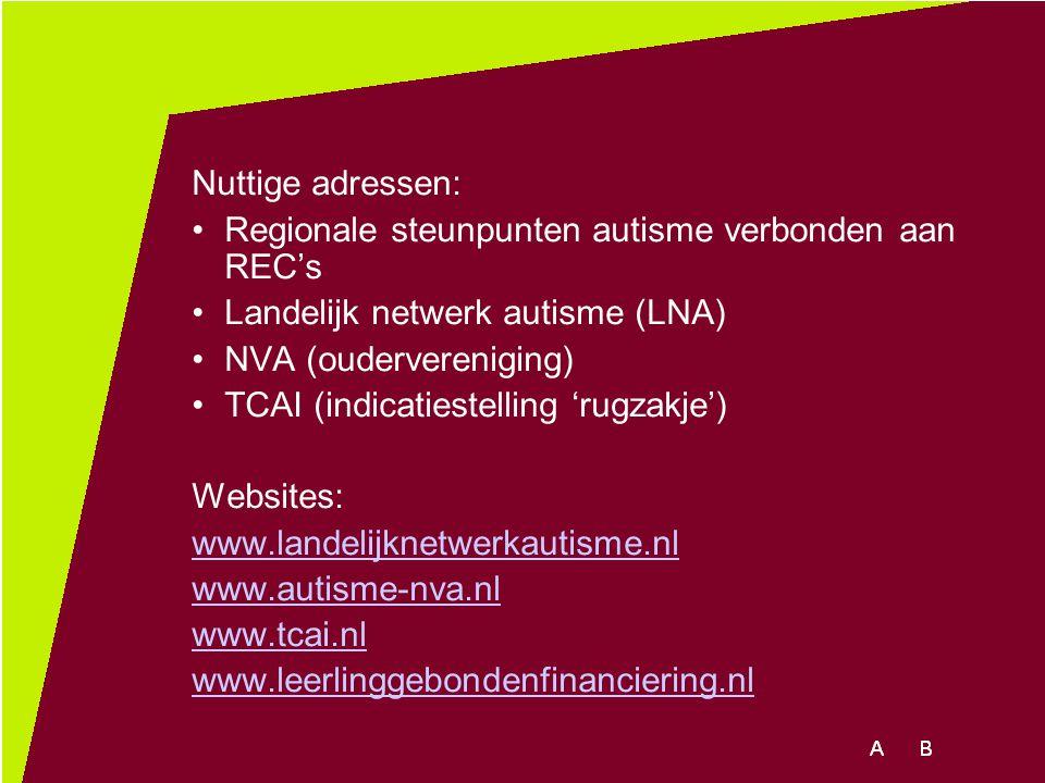Nuttige adressen: Regionale steunpunten autisme verbonden aan REC's Landelijk netwerk autisme (LNA) NVA (oudervereniging) TCAI (indicatiestelling 'rug