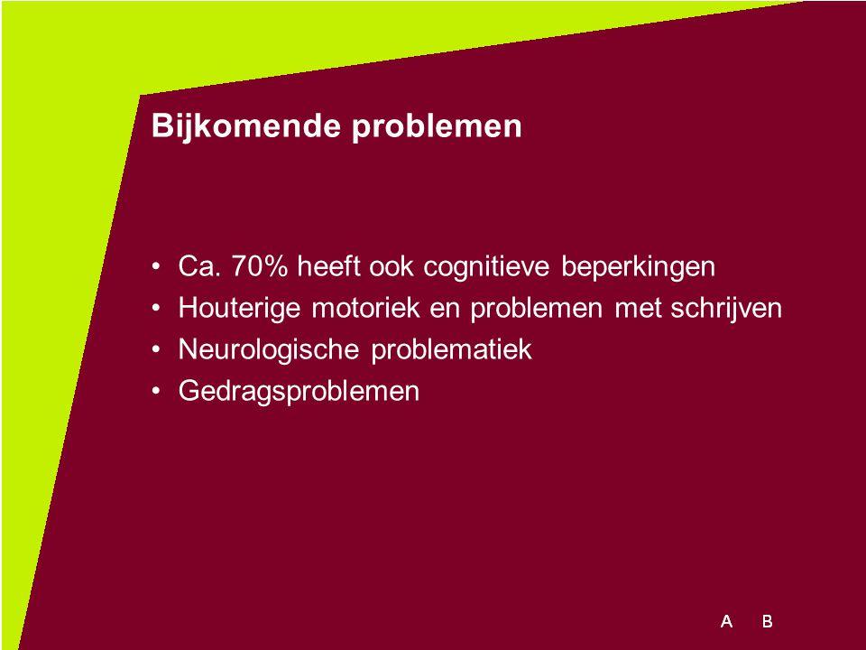 Bijkomende problemen Ca. 70% heeft ook cognitieve beperkingen Houterige motoriek en problemen met schrijven Neurologische problematiek Gedragsprobleme