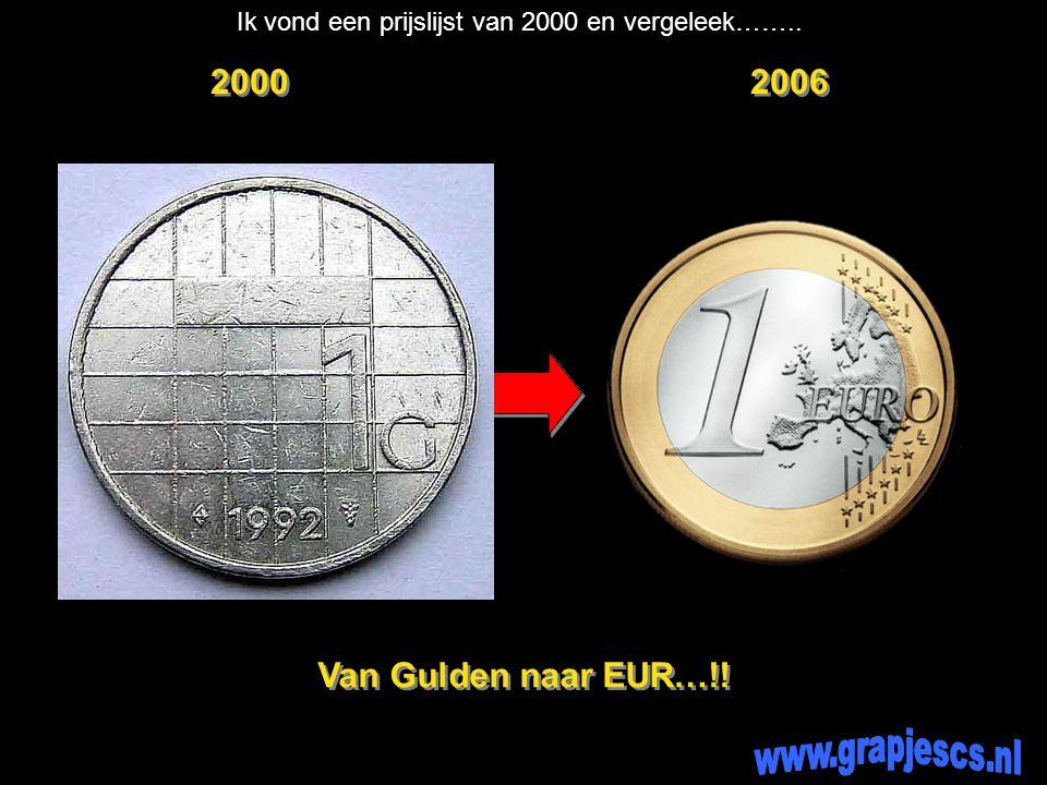2000 2006 Van Gulden naar EUR…!! Ik vond een prijslijst van 2000 en vergeleek……..