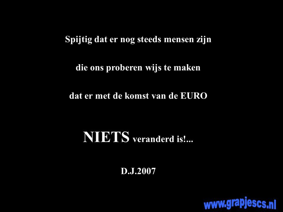Spijtig dat er nog steeds mensen zijn die ons proberen wijs te maken dat er met de komst van de EURO NIETS veranderd is!...
