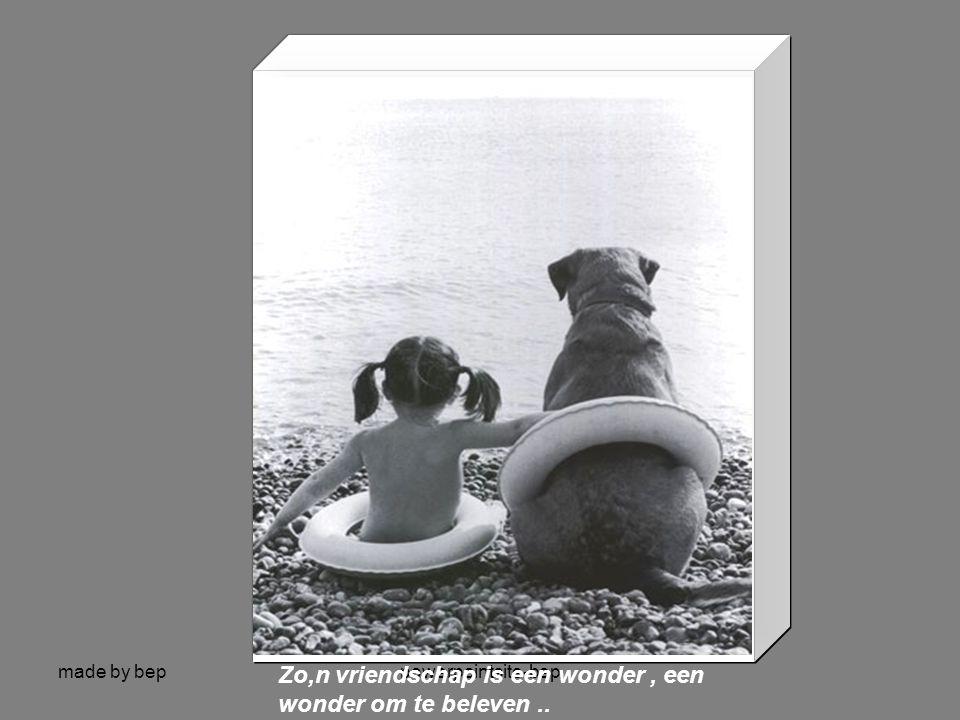 made by beppowerpointsite-bep Zo,n vriendschap,kan geen mens Geen mens kan zo,iets geven …