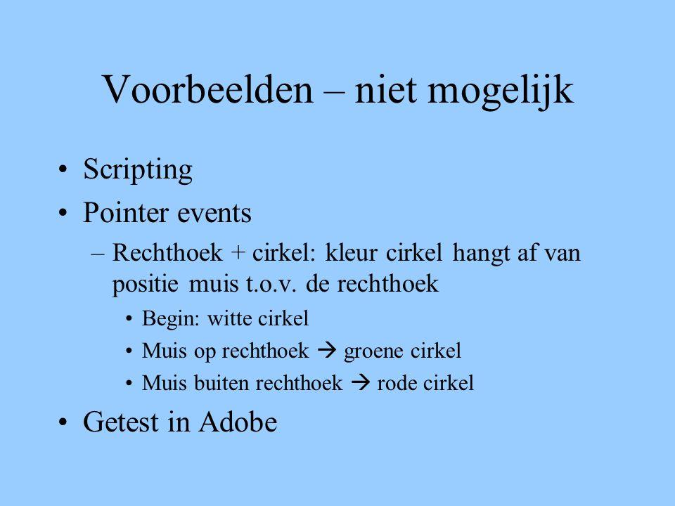Voorbeelden – niet mogelijk Scripting Pointer events –Rechthoek + cirkel: kleur cirkel hangt af van positie muis t.o.v. de rechthoek Begin: witte cirk