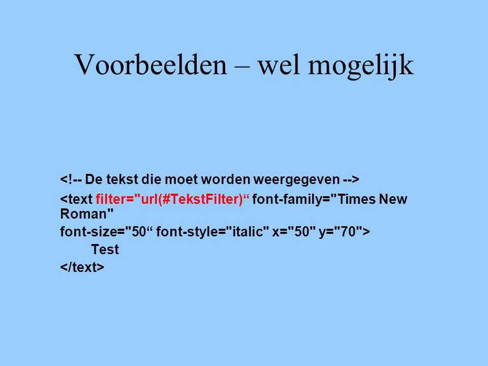 Voorbeelden – wel mogelijk <text filter= url(#TekstFilter) font-family= Times New Roman font-size= 50 font-style= italic x= 50 y= 70 > Test