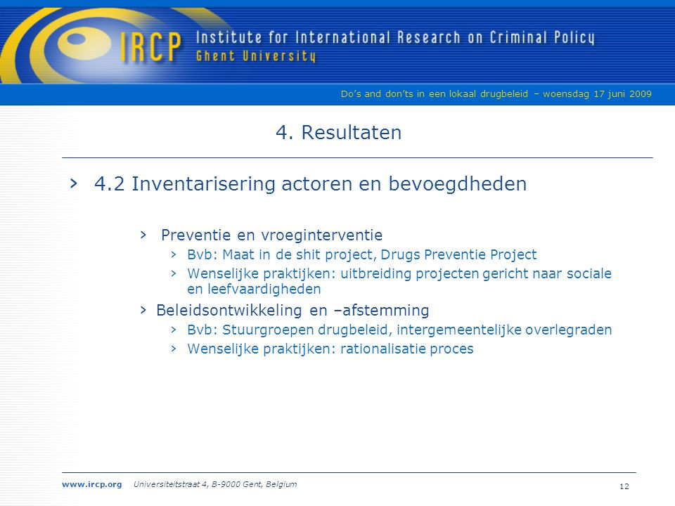 www.ircp.org Universiteitstraat 4, B-9000 Gent, Belgium Do's and don'ts in een lokaal drugbeleid – woensdag 17 juni 2009 4.