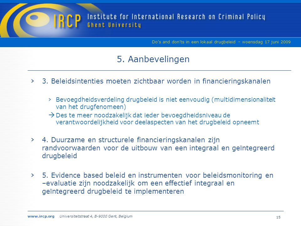 www.ircp.org Universiteitstraat 4, B-9000 Gent, Belgium Do's and don'ts in een lokaal drugbeleid – woensdag 17 juni 2009 5.