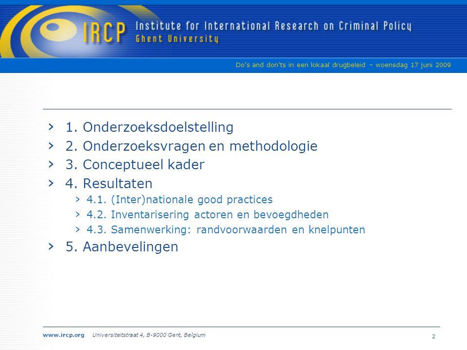 www.ircp.org Universiteitstraat 4, B-9000 Gent, Belgium Do's and don'ts in een lokaal drugbeleid – woensdag 17 juni 2009 Studievoormiddag VVSG – 17 juni 2009 Do's and don'ts in een integraal en geïntegreerd drugbeleid