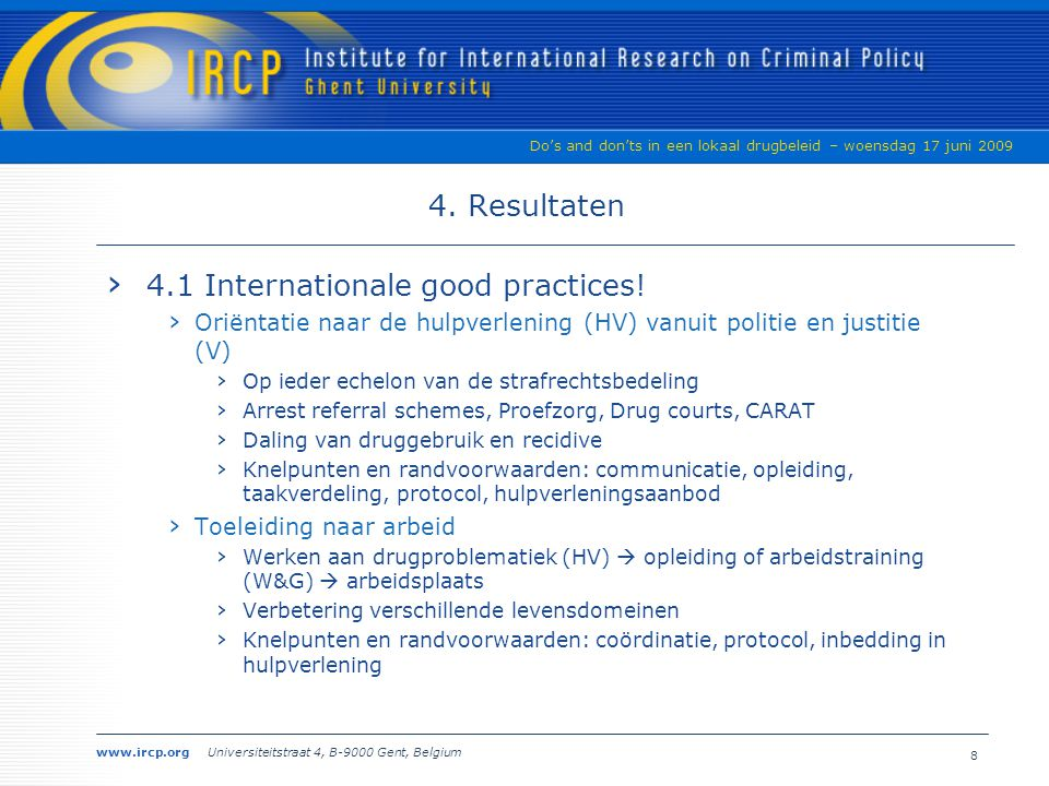 www.ircp.org Universiteitstraat 4, B-9000 Gent, Belgium Do's and don'ts in een lokaal drugbeleid – woensdag 17 juni 2009 3.