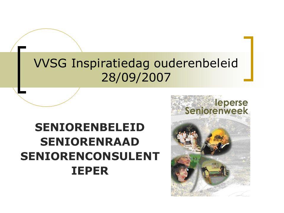 VVSG Inspiratiedag ouderenbeleid 28/09/2007 SENIORENBELEID SENIORENRAAD SENIORENCONSULENT IEPER