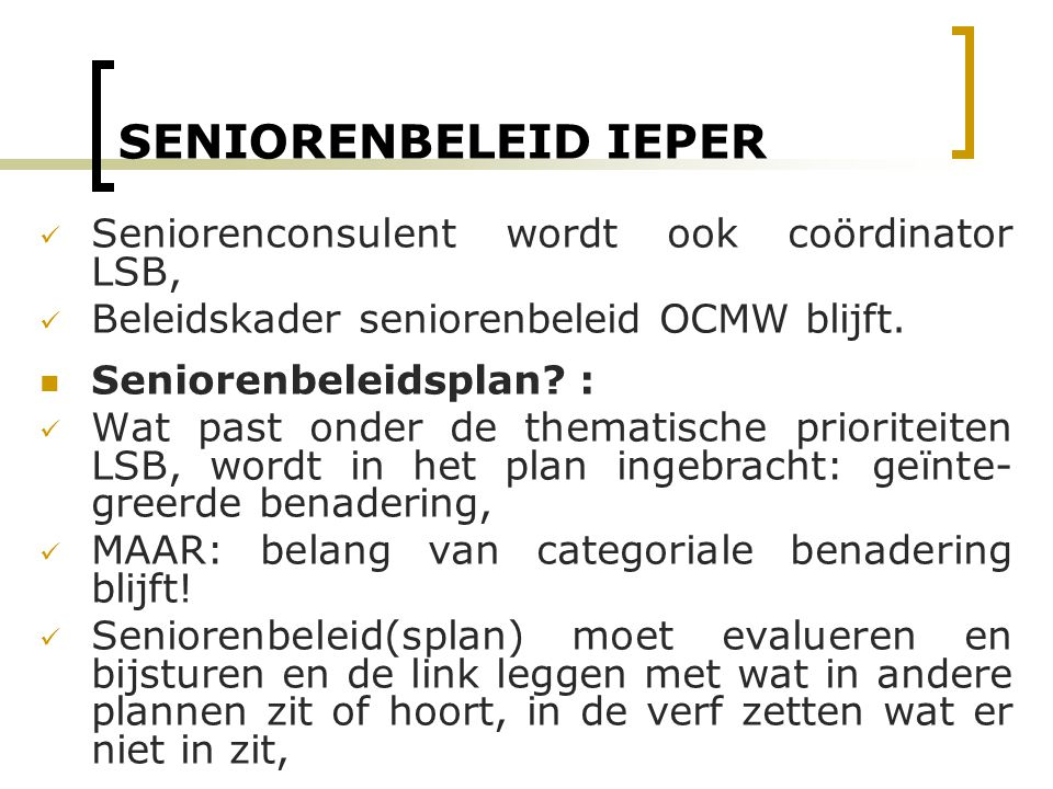 SENIORENBELEID IEPER Seniorenconsulent wordt ook coördinator LSB, Beleidskader seniorenbeleid OCMW blijft.