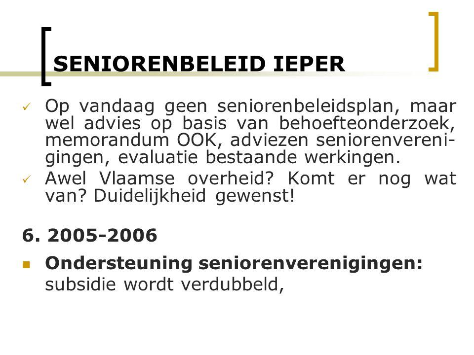 SENIORENBELEID IEPER Op vandaag geen seniorenbeleidsplan, maar wel advies op basis van behoefteonderzoek, memorandum OOK, adviezen seniorenvereni- gin