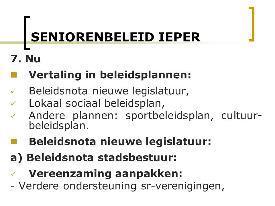 SENIORENBELEID IEPER 7. Nu  Vertaling in beleidsplannen: Beleidsnota nieuwe legislatuur, Lokaal sociaal beleidsplan, Andere plannen: sportbeleidsplan